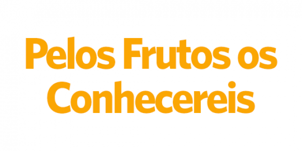 Pelos Frutos os Conhecereis - 05/04/18