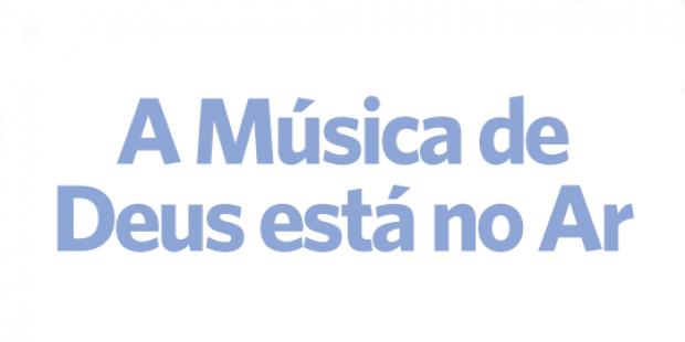 A Música de Deus esta no ar - 24/05/17
