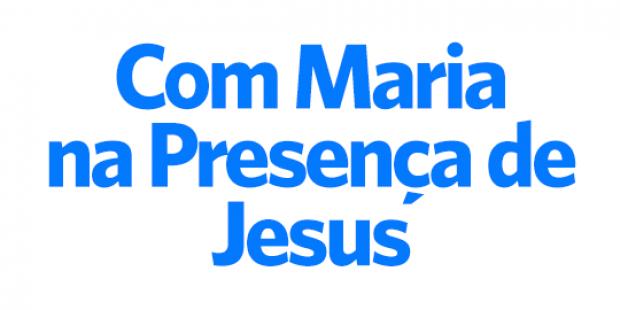 Com Maria na presença de Jesus - 15/08/17