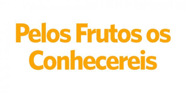 Pelos Frutos os conhecereis - 04/10/18